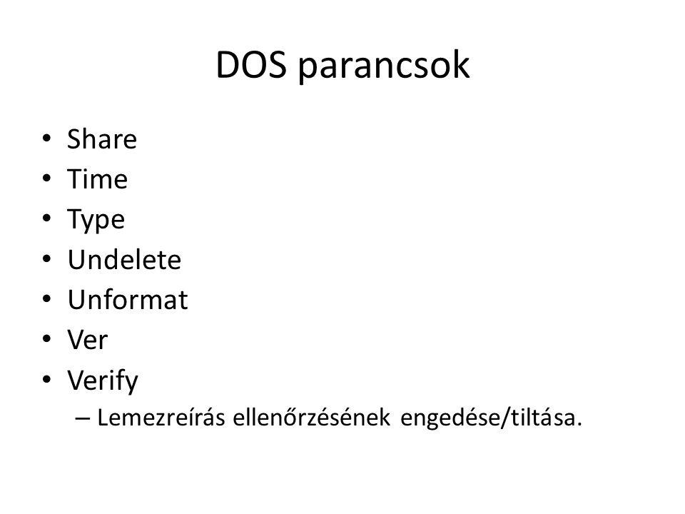 DOS parancsok • Share • Time • Type • Undelete • Unformat • Ver • Verify – Lemezreírás ellenőrzésének engedése/tiltása.