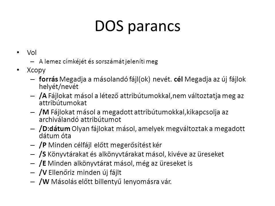 DOS parancs • Vol – A lemez címkéjét és sorszámát jeleníti meg • Xcopy – forrás Megadja a másolandó fájl(ok) nevét.