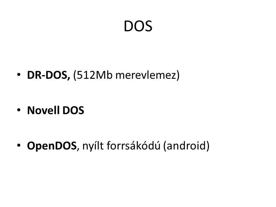 DOS • DR-DOS, (512Mb merevlemez) • Novell DOS • OpenDOS, nyílt forrsákódú (android)