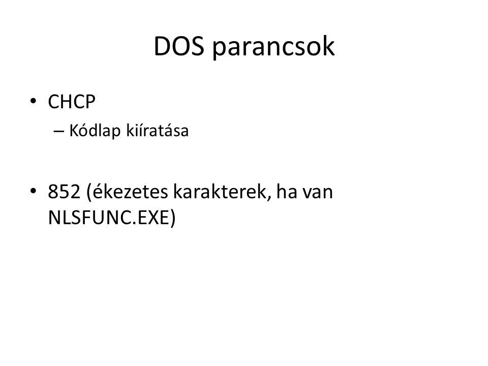 DOS parancsok • CHCP – Kódlap kiíratása • 852 (ékezetes karakterek, ha van NLSFUNC.EXE)