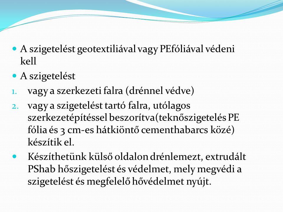  A szigetelést geotextiliával vagy PEfóliával védeni kell  A szigetelést 1. vagy a szerkezeti falra (drénnel védve) 2. vagy a szigetelést tartó falr
