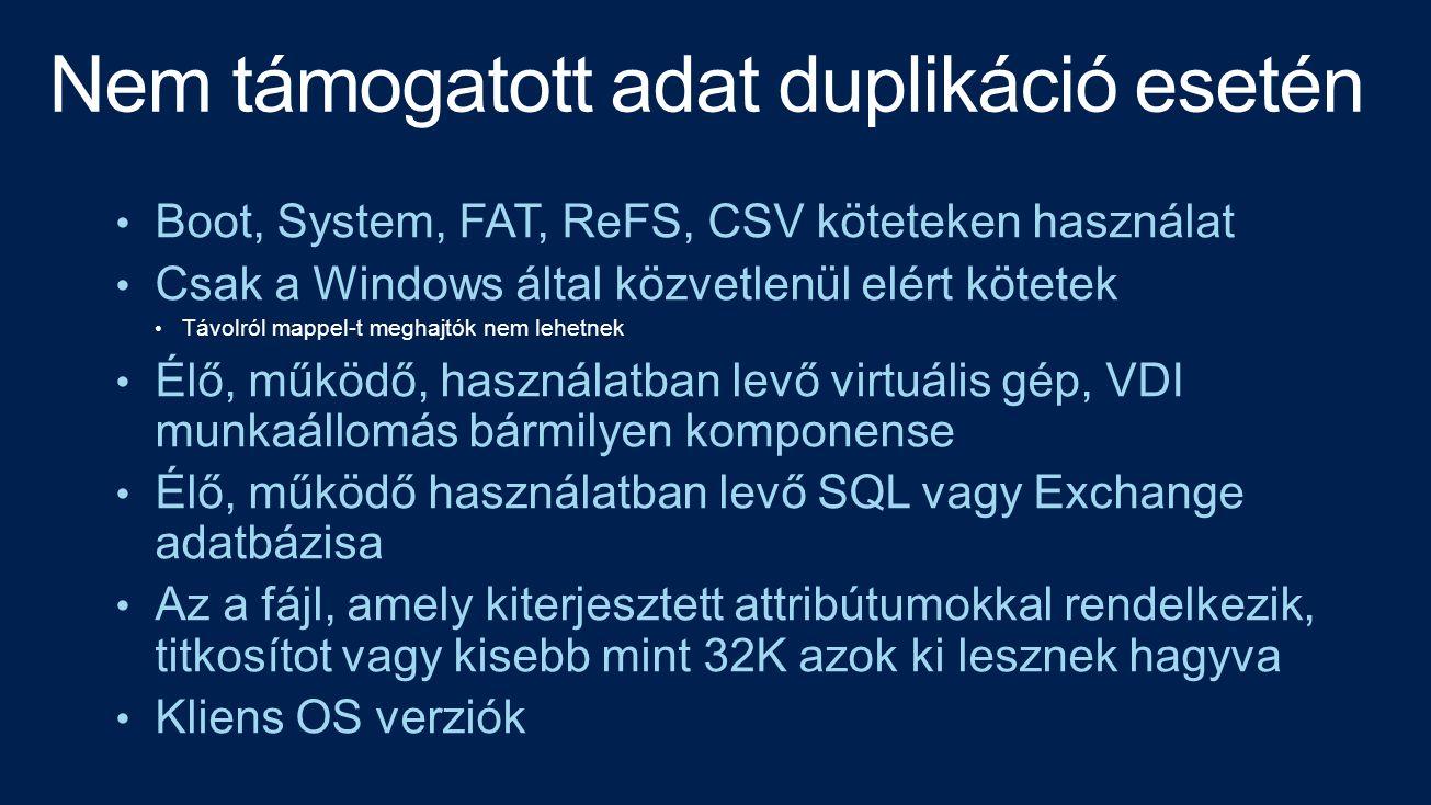 • Boot, System, FAT, ReFS, CSV köteteken használat • Csak a Windows által közvetlenül elért kötetek • Távolról mappel-t meghajtók nem lehetnek • Élő, működő, használatban levő virtuális gép, VDI munkaállomás bármilyen komponense • Élő, működő használatban levő SQL vagy Exchange adatbázisa • Az a fájl, amely kiterjesztett attribútumokkal rendelkezik, titkosítot vagy kisebb mint 32K azok ki lesznek hagyva • Kliens OS verziók
