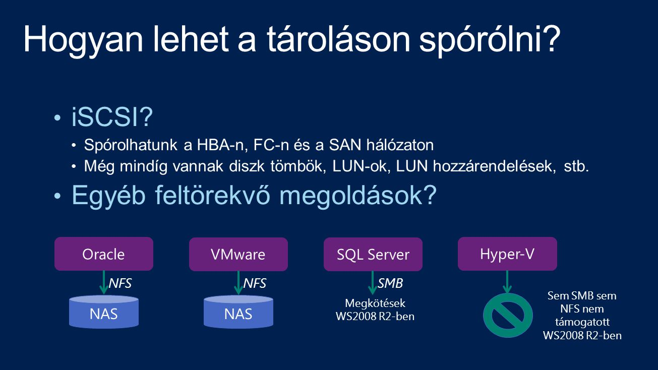 • iSCSI? • Spórolhatunk a HBA-n, FC-n és a SAN hálózaton • Még mindíg vannak diszk tömbök, LUN-ok, LUN hozzárendelések, stb. • Egyéb feltörekvő megold