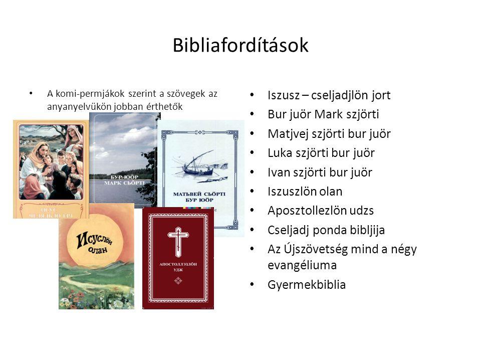 Bibliafordítások • A komi-permjákok szerint a szövegek az anyanyelvükön jobban érthetők • Iszusz – cseljadjlön jort • Bur juör Mark szjörti • Matjvej szjörti bur juör • Luka szjörti bur juör • Ivan szjörti bur juör • Iszuszlön olan • Aposztollezlön udzs • Cseljadj ponda bibljija • Az Újszövetség mind a négy evangéliuma • Gyermekbiblia