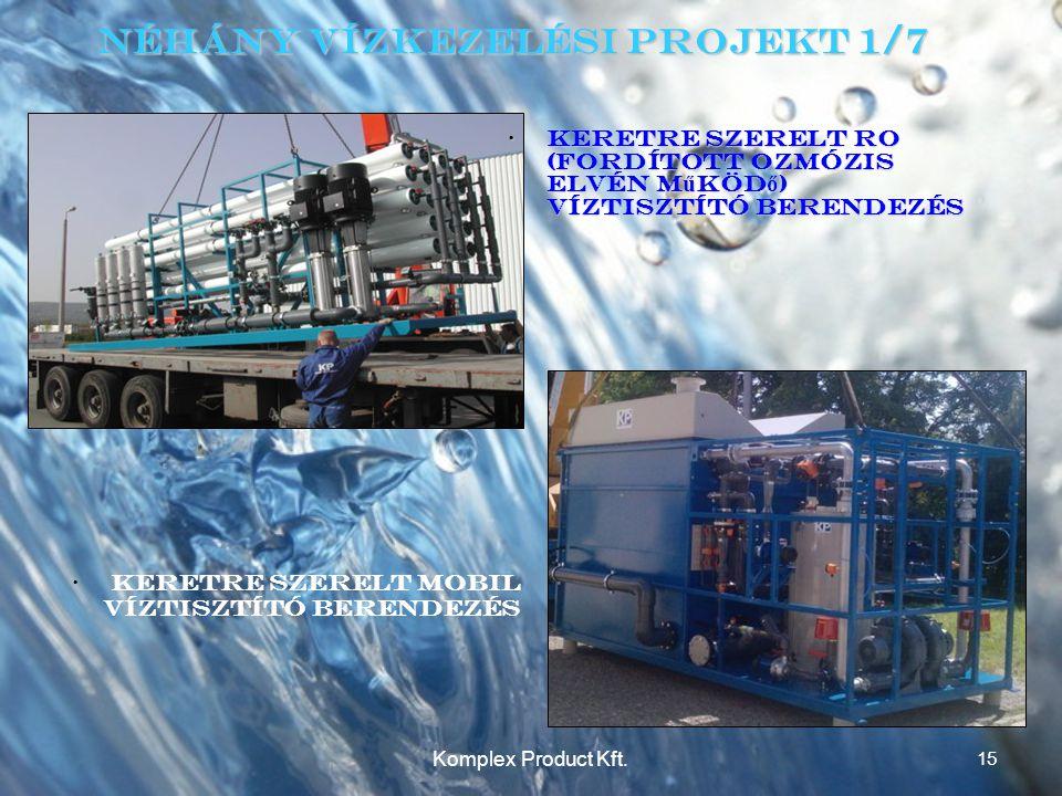 Néhány Vízkezelési Projekt 1/7 •Keretre szerelt RO (Fordított Ozmózis elvén m ű köd ő ) víztisztító berendezés •Keretre szerelt mobil víztisztító berendezés 15 Komplex Product Kft.