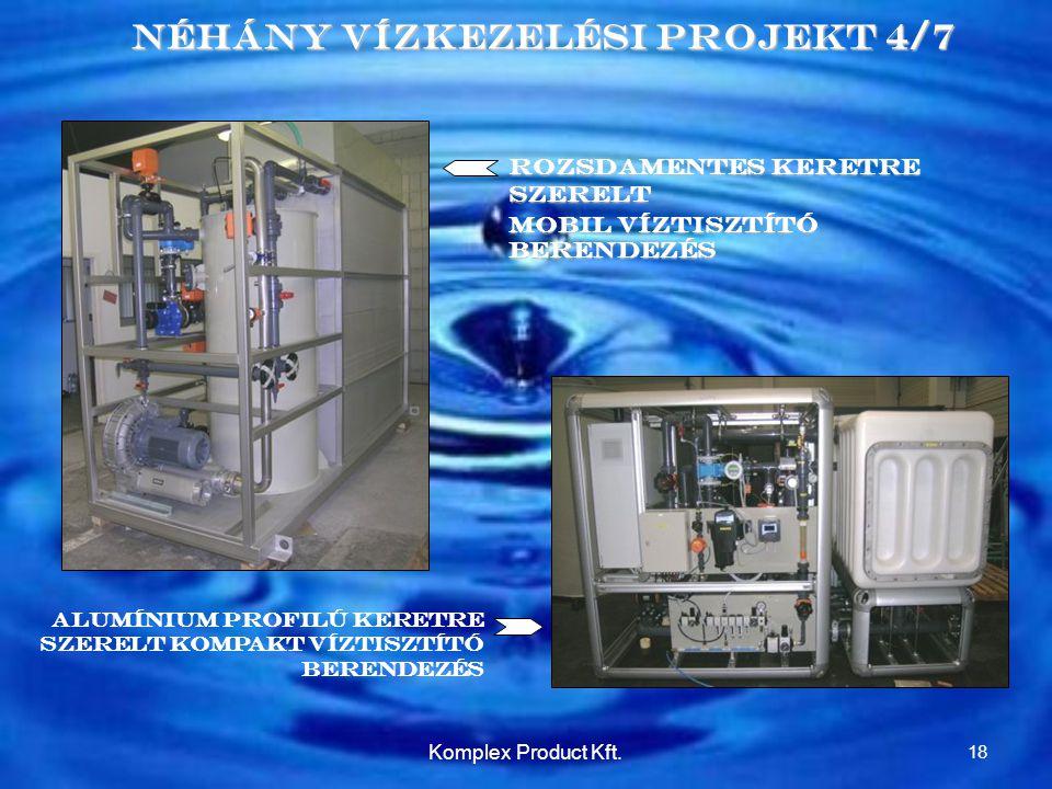 Néhány Vízkezelési Projekt 4/7 Rozsdamentes keretre szerelt Mobil víztisztító berendezés Alumínium profilú keretre szerelt kompakt víztisztító berendezés 18 Komplex Product Kft.