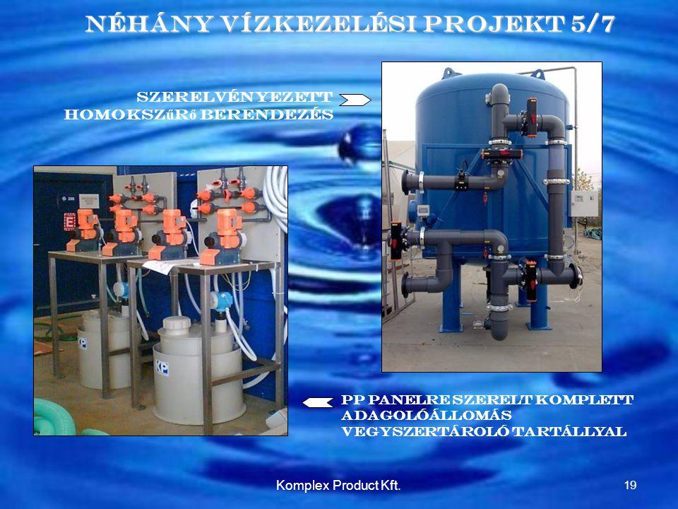 Néhány Vízkezelési Projekt 5/7 szerelvényezett Homoksz ű r ő Berendezés PP panelre szerelt komplett adagolóállomás vegyszertároló tartállyal 19 Komplex Product Kft.