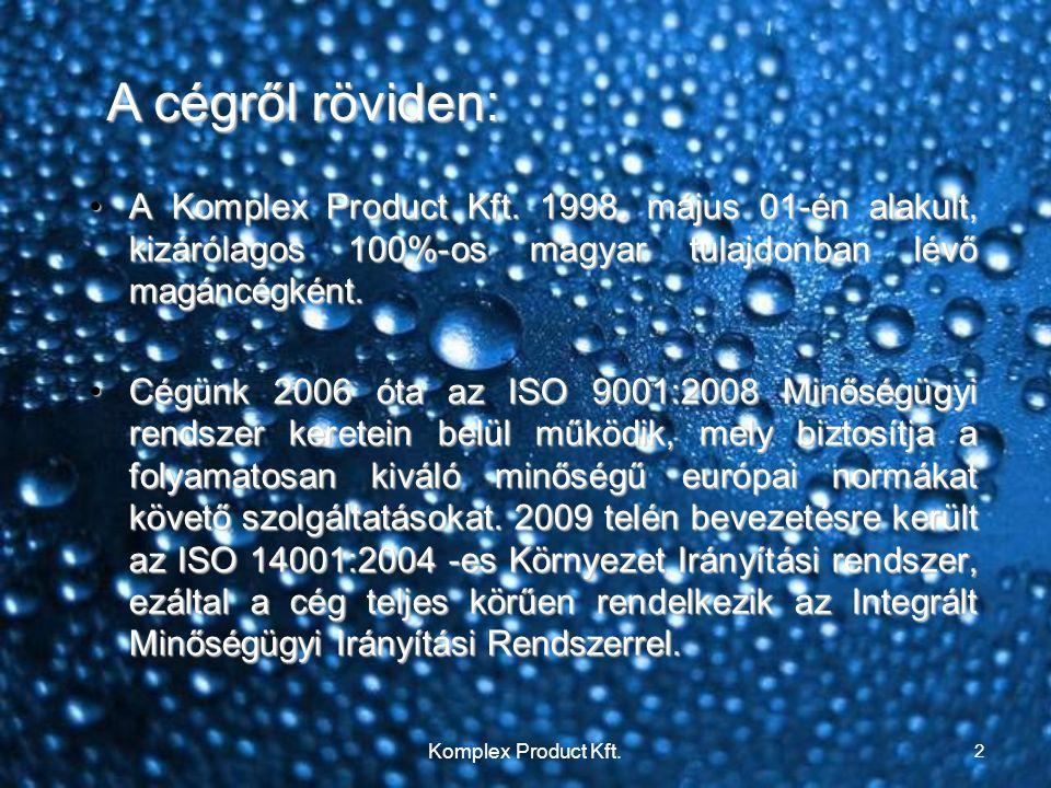 A cégről röviden: •A Komplex Product Kft. 1998. május 01-én alakult, kizárólagos 100%-os magyar tulajdonban lévő magáncégként. •Cégünk 2006 óta az ISO