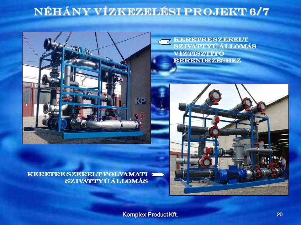 Néhány Vízkezelési Projekt 6/7 Keretre szerelt szivattyú Állomás Víztisztító berendezéshez Keretre szerelt folyamati szivattyú állomás 20 Komplex Product Kft.