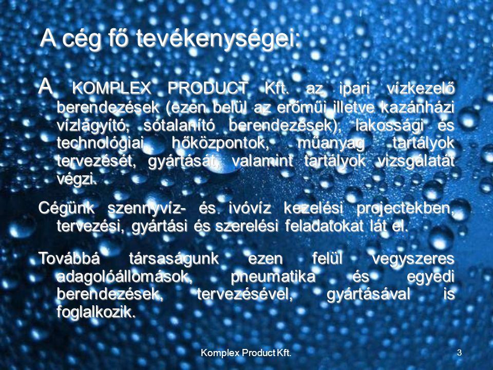 A cég fő tevékenységei: A KOMPLEX PRODUCT Kft.