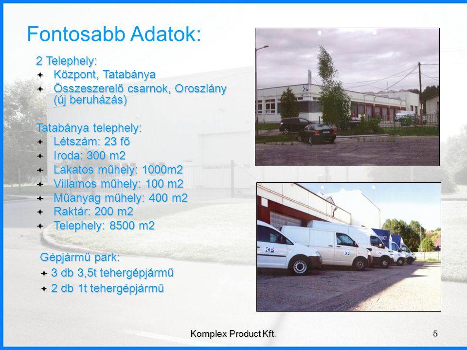 Fontosabb Adatok: Gépjármű park:  3 db 3,5t tehergépjármű  2 db 1t tehergépjármű 2 Telephely:  Központ, Tatabánya  Összeszerelő csarnok, Oroszlány (új beruházás) 5 Komplex Product Kft.