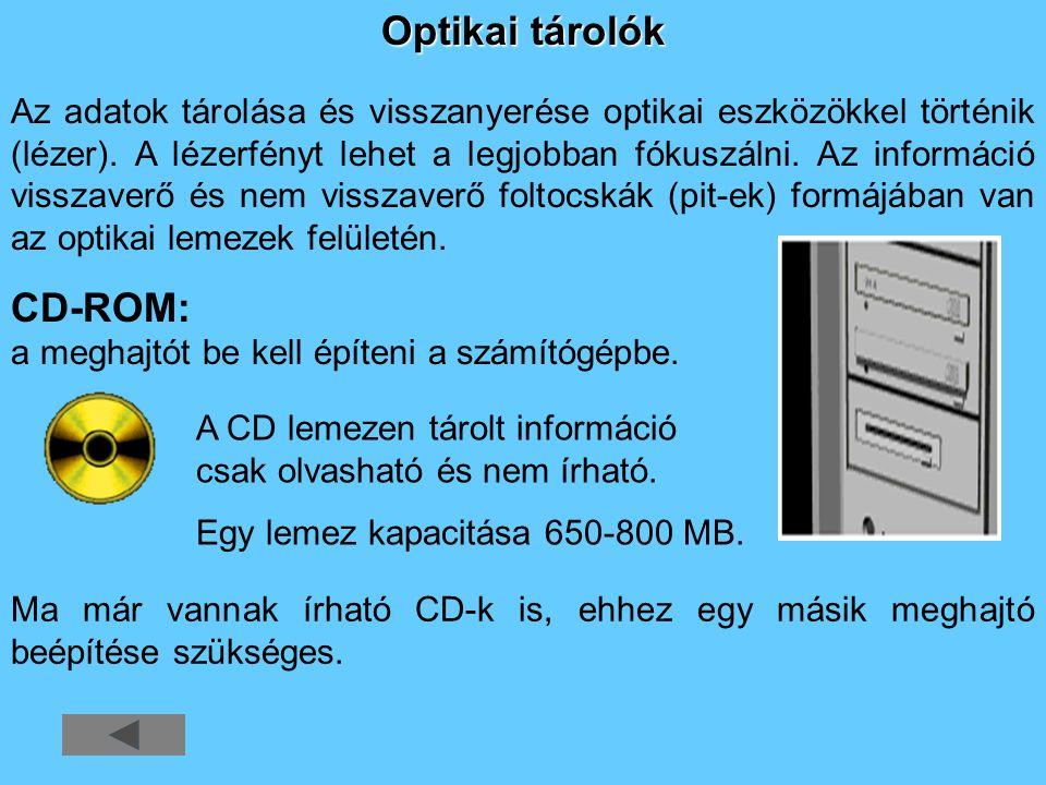 Optikai tárolók Az adatok tárolása és visszanyerése optikai eszközökkel történik (lézer). A lézerfényt lehet a legjobban fókuszálni. Az információ vis
