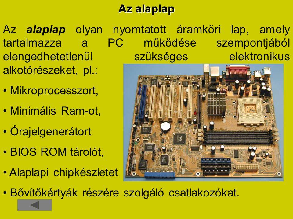Az alaplap Az alaplap olyan nyomtatott áramköri lap, amely tartalmazza a PC működése szempontjából elengedhetetlenül szükséges elektronikus alkotórész