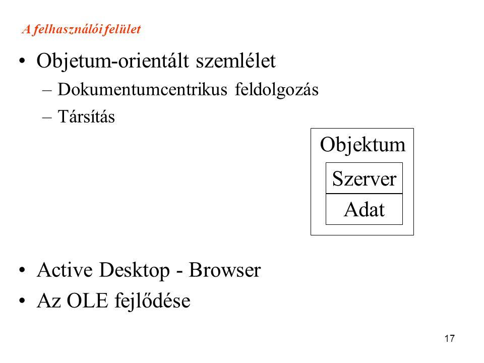 17 A felhasználói felület •Objetum-orientált szemlélet –Dokumentumcentrikus feldolgozás –Társítás •Active Desktop - Browser •Az OLE fejlődése Szerver