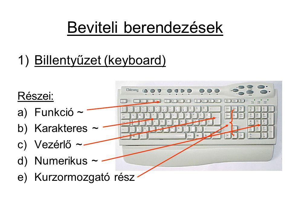 Beviteli berendezések 1)Billentyűzet (keyboard) Részei: a)Funkció ~ b)Karakteres ~ c)Vezérlő ~ d)Numerikus ~ e)Kurzormozgató rész