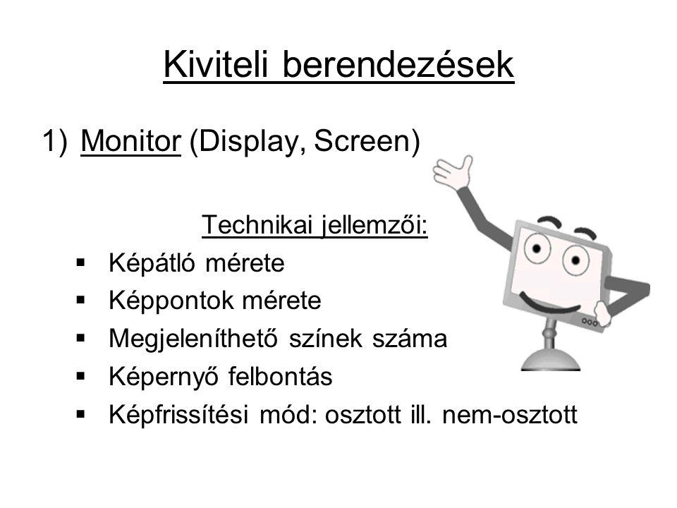 Kiviteli berendezések 1)Monitor (Display, Screen) Technikai jellemzői:  Képátló mérete  Képpontok mérete  Megjeleníthető színek száma  Képernyő felbontás  Képfrissítési mód: osztott ill.