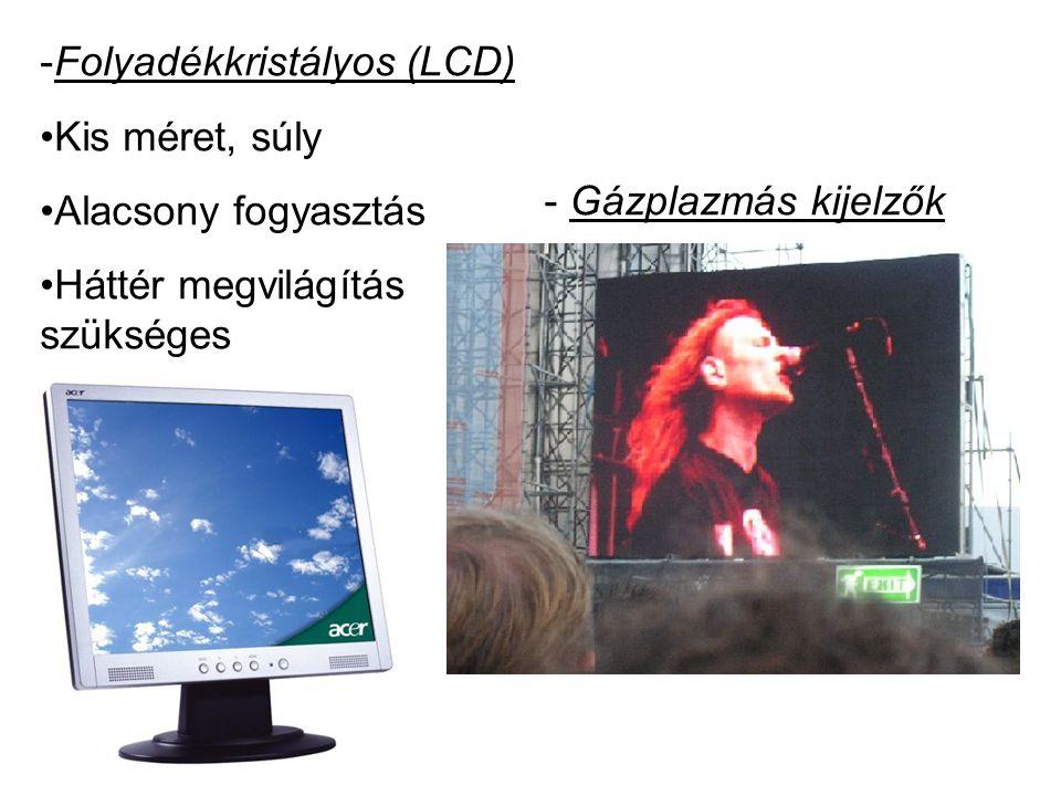 - Gázplazmás kijelzők -Folyadékkristályos (LCD) •Kis méret, súly •Alacsony fogyasztás •Háttér megvilágítás szükséges