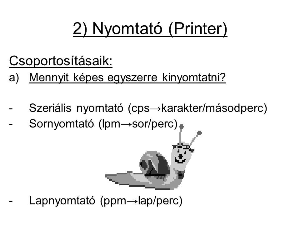 2) Nyomtató (Printer) Csoportosításaik: a)Mennyit képes egyszerre kinyomtatni.