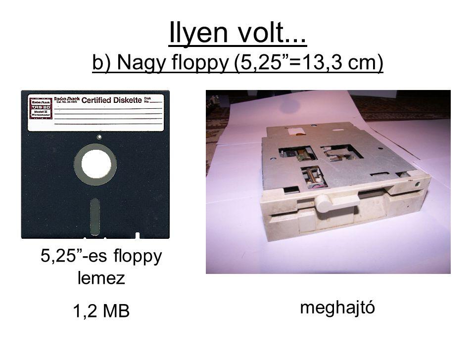Ilyen volt... b) Nagy floppy (5,25 =13,3 cm) 5,25 -es floppy lemez 1,2 MB meghajtó