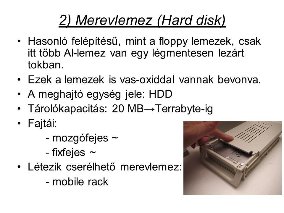2) Merevlemez (Hard disk) •Hasonló felépítésű, mint a floppy lemezek, csak itt több Al-lemez van egy légmentesen lezárt tokban.