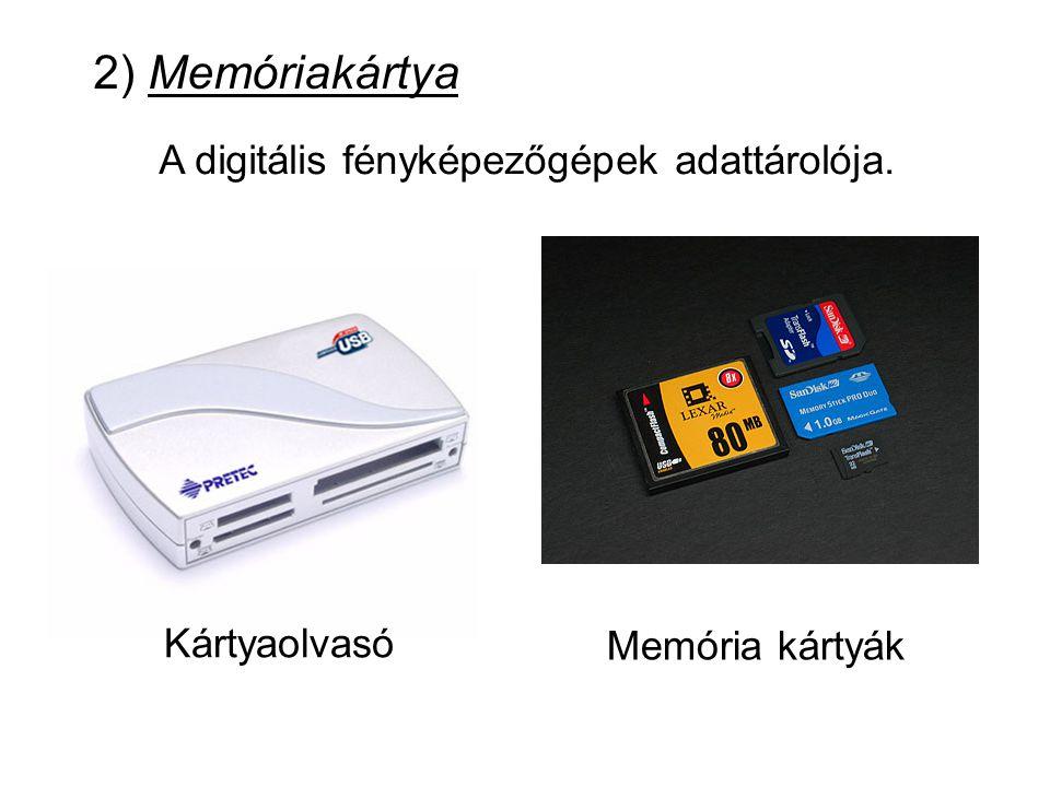 2) Memóriakártya A digitális fényképezőgépek adattárolója. Kártyaolvasó Memória kártyák