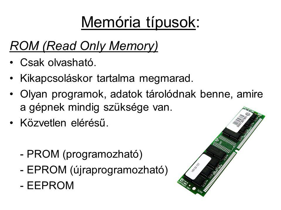 Memória típusok: ROM (Read Only Memory) •Csak olvasható.