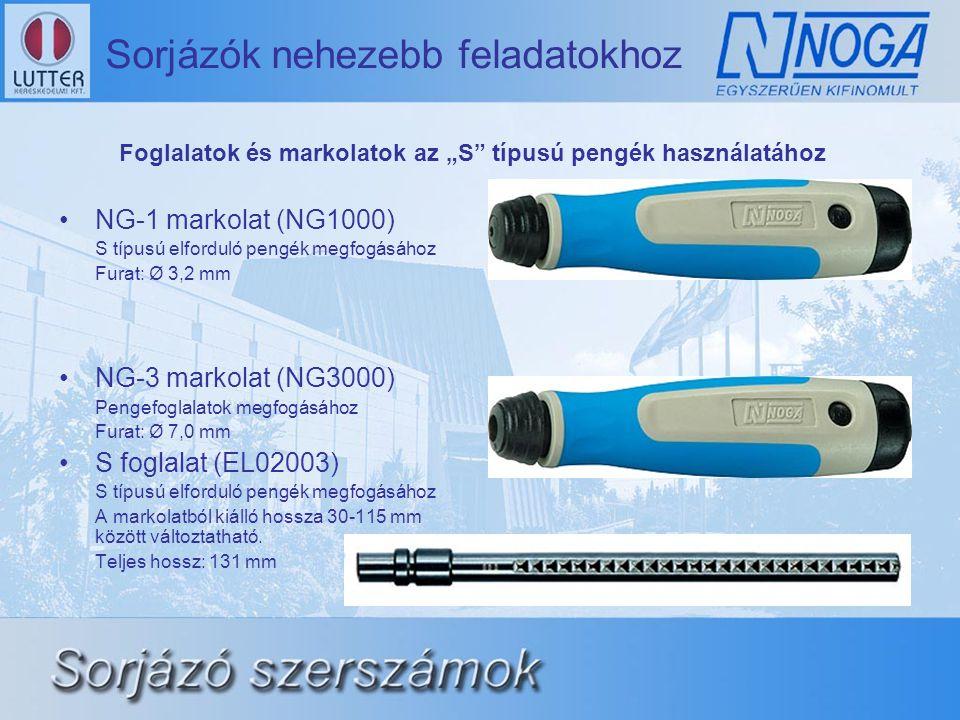 Sorjázók nehezebb feladatokhoz •NG-1 markolat (NG1000) S típusú elforduló pengék megfogásához Furat: Ø 3,2 mm •NG-3 markolat (NG3000) Pengefoglalatok megfogásához Furat: Ø 7,0 mm •S foglalat (EL02003) S típusú elforduló pengék megfogásához A markolatból kiálló hossza 30-115 mm között változtatható.