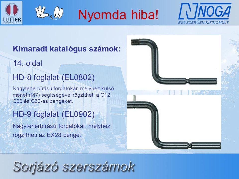 Nyomda hiba! Kimaradt katalógus számok: 14. oldal HD-8 foglalat (EL0802) Nagyteherbírású forgatókar, melyhez külső menet (M7) segítségével rögzítheti