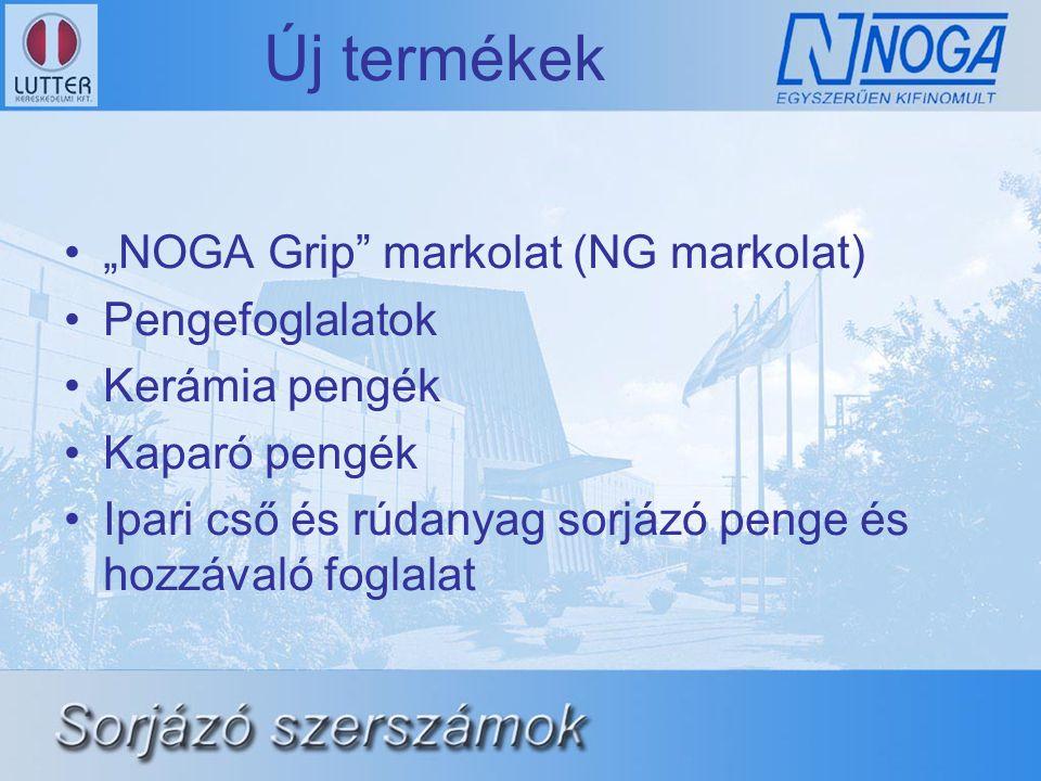 """Új termékek •""""NOGA Grip markolat (NG markolat) •Pengefoglalatok •Kerámia pengék •Kaparó pengék •Ipari cső és rúdanyag sorjázó penge és hozzávaló foglalat"""