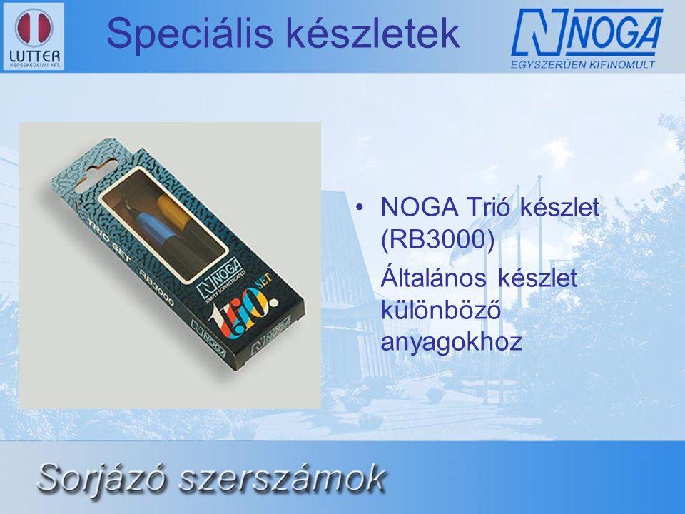 Speciális készletek •NOGA Trió készlet (RB3000) Általános készlet különböző anyagokhoz