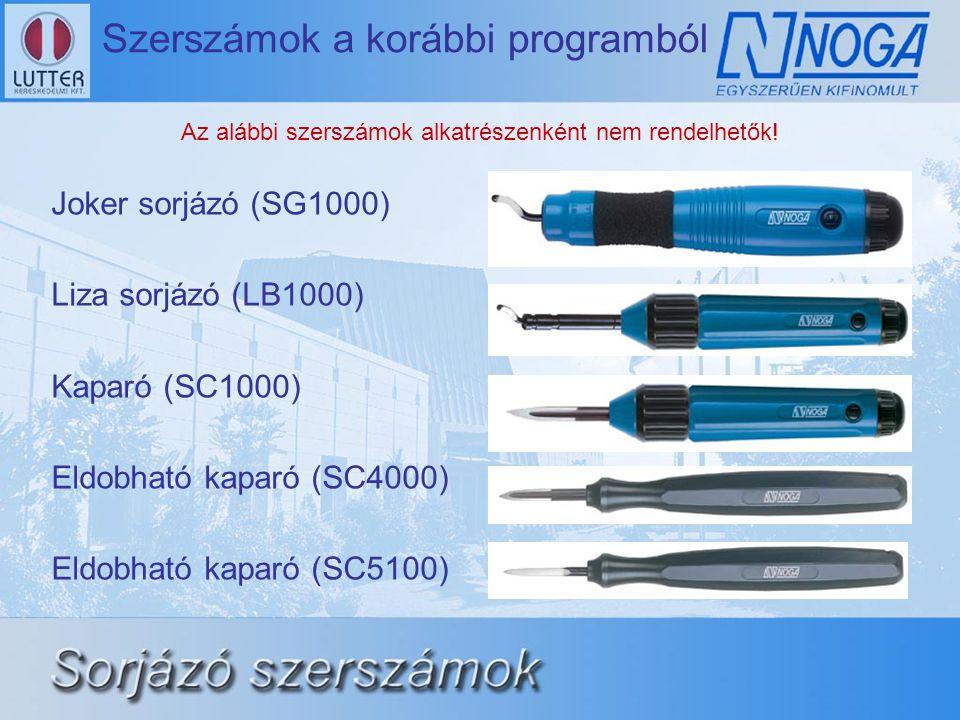Szerszámok a korábbi programból Joker sorjázó (SG1000) Liza sorjázó (LB1000) Kaparó (SC1000) Eldobható kaparó (SC4000) Eldobható kaparó (SC5100) Az alábbi szerszámok alkatrészenként nem rendelhetők!