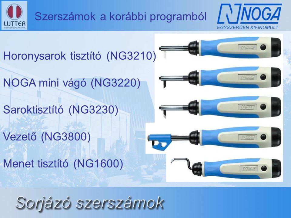 Szerszámok a korábbi programból Horonysarok tisztító (NG3210) NOGA mini vágó (NG3220) Saroktisztító (NG3230) Vezető (NG3800) Menet tisztító (NG1600)