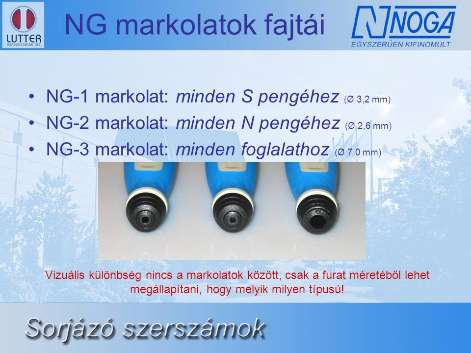 NG markolatok fajtái •NG-1 markolat: minden S pengéhez (Ø 3,2 mm) •NG-2 markolat: minden N pengéhez (Ø 2,6 mm) •NG-3 markolat: minden foglalathoz (Ø 7,0 mm) Vizuális különbség nincs a markolatok között, csak a furat méretéből lehet megállapítani, hogy melyik milyen típusú!