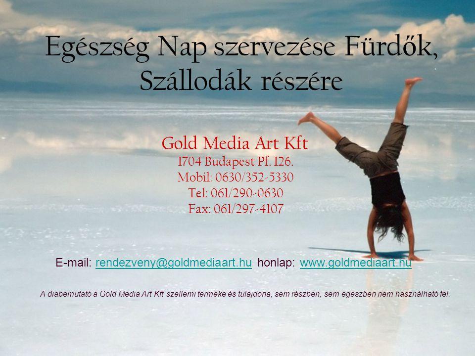 Egészség Nap szervezése Fürd ő k, Szállodák részére Gold Media Art Kft 1704 Budapest Pf.