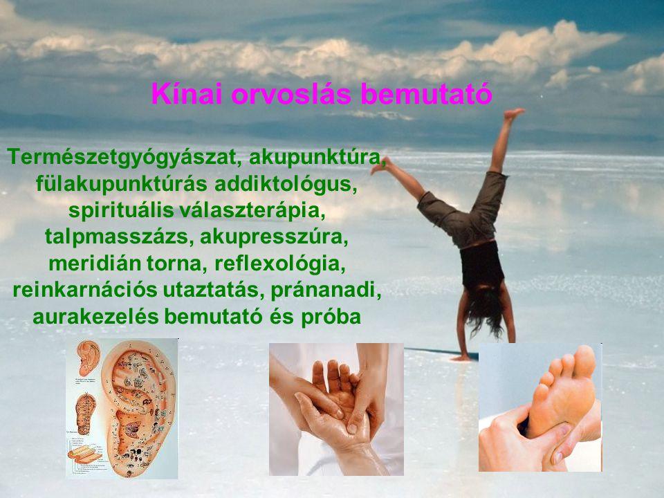 Kínai orvoslás bemutató Természetgyógyászat, akupunktúra, fülakupunktúrás addiktológus, spirituális választerápia, talpmasszázs, akupresszúra, meridián torna, reflexológia, reinkarnációs utaztatás, pránanadi, aurakezelés bemutató és próba