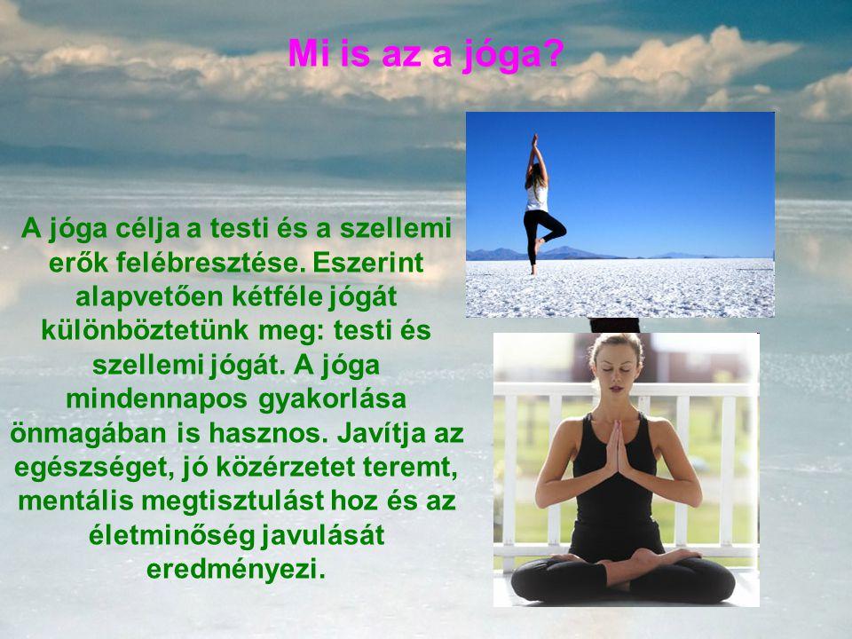 Mi is az a jóga? A jóga célja a testi és a szellemi erők felébresztése. Eszerint alapvetően kétféle jógát különböztetünk meg: testi és szellemi jógát.