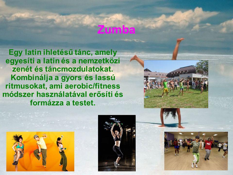 Zumba Egy latin ihletésű tánc, amely egyesíti a latin és a nemzetközi zenét és táncmozdulatokat. Kombinálja a gyors és lassú ritmusokat, ami aerobic/f