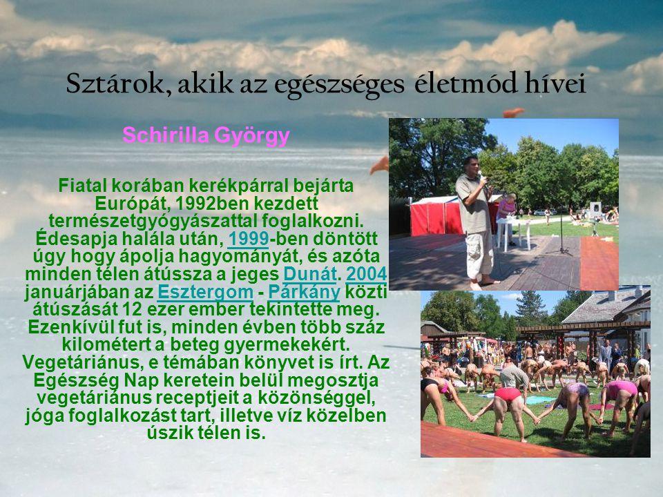 Sztárok, akik az egészséges életmód hívei Schirilla György Fiatal korában kerékpárral bejárta Európát, 1992ben kezdett természetgyógyászattal foglalko