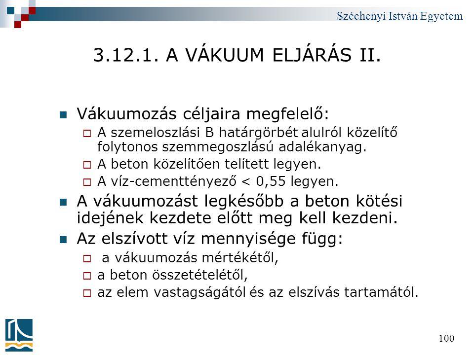 Széchenyi István Egyetem 100 3.12.1. A VÁKUUM ELJÁRÁS II.  Vákuumozás céljaira megfelelő:  A szemeloszlási B határgörbét alulról közelítő folytonos