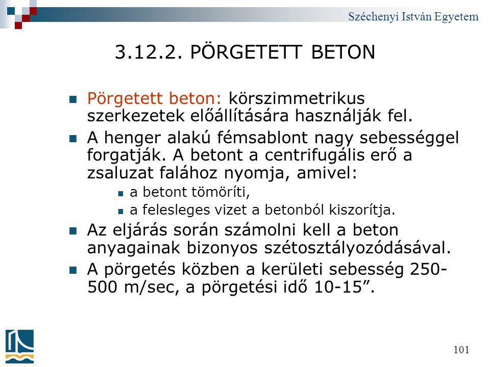 Széchenyi István Egyetem 101 3.12.2. PÖRGETETT BETON  Pörgetett beton: körszimmetrikus szerkezetek előállítására használják fel.  A henger alakú fém