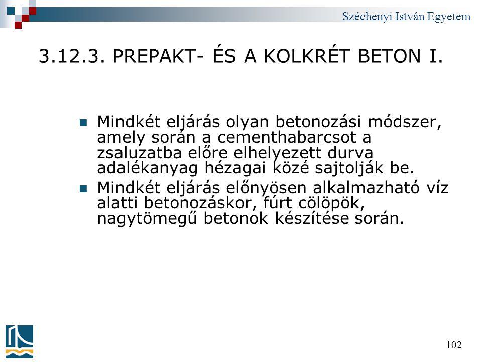 Széchenyi István Egyetem 102 3.12.3. PREPAKT- ÉS A KOLKRÉT BETON I.  Mindkét eljárás olyan betonozási módszer, amely során a cementhabarcsot a zsaluz