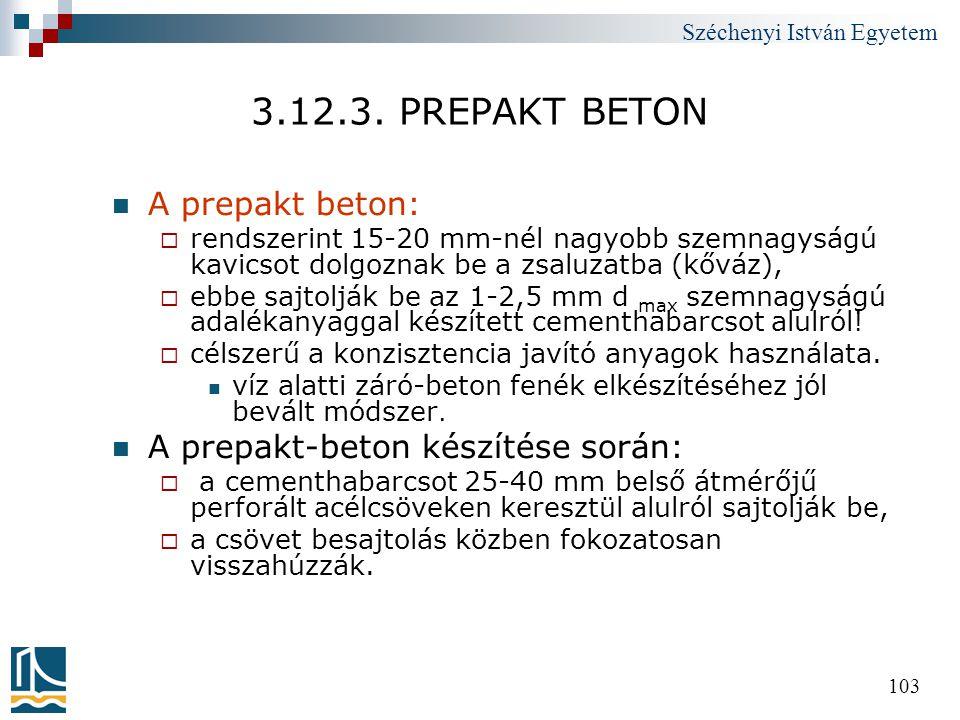Széchenyi István Egyetem 103 3.12.3. PREPAKT BETON  A prepakt beton:  rendszerint 15-20 mm-nél nagyobb szemnagyságú kavicsot dolgoznak be a zsaluzat