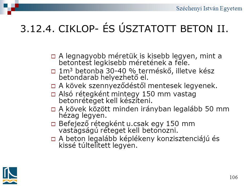 Széchenyi István Egyetem 106 3.12.4. CIKLOP- ÉS ÚSZTATOTT BETON II.  A legnagyobb méretük is kisebb legyen, mint a betontest legkisebb méretének a fe