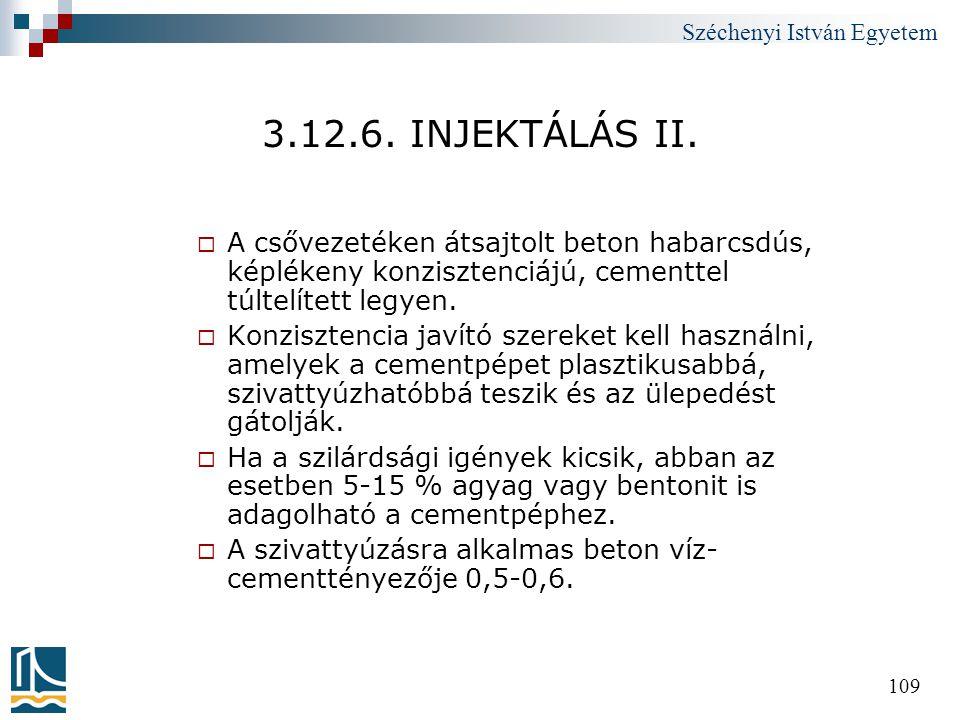 Széchenyi István Egyetem 109 3.12.6. INJEKTÁLÁS II.  A csővezetéken átsajtolt beton habarcsdús, képlékeny konzisztenciájú, cementtel túltelített legy