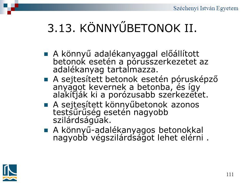 Széchenyi István Egyetem 111 3.13. KÖNNYŰBETONOK II.  A könnyű adalékanyaggal előállított betonok esetén a pórusszerkezetet az adalékanyag tartalmazz