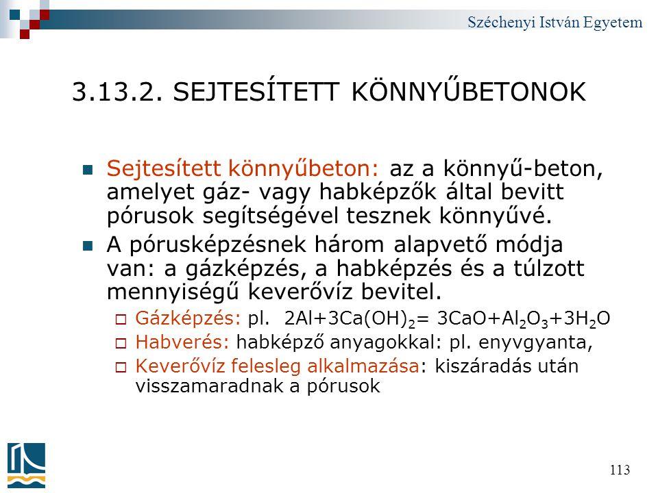 Széchenyi István Egyetem 113 3.13.2. SEJTESÍTETT KÖNNYŰBETONOK  Sejtesített könnyűbeton: az a könnyű-beton, amelyet gáz- vagy habképzők által bevitt