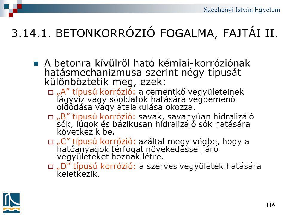 Széchenyi István Egyetem 116 3.14.1. BETONKORRÓZIÓ FOGALMA, FAJTÁI II.  A betonra kívülről ható kémiai-korróziónak hatásmechanizmusa szerint négy típ