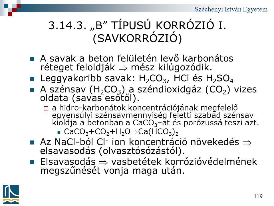 """Széchenyi István Egyetem 119 3.14.3. """"B"""" TÍPUSÚ KORRÓZIÓ I. (SAVKORRÓZIÓ)  A savak a beton felületén levő karbonátos réteget feloldják  mész kilúgoz"""