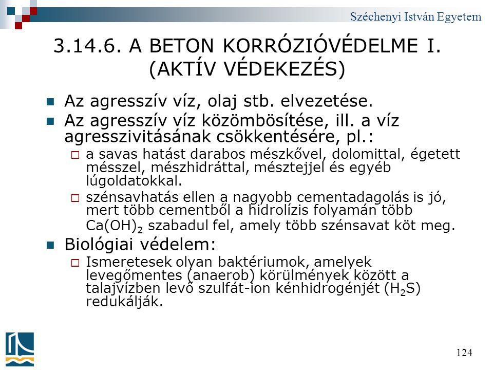 Széchenyi István Egyetem 124 3.14.6. A BETON KORRÓZIÓVÉDELME I. (AKTÍV VÉDEKEZÉS)  Az agresszív víz, olaj stb. elvezetése.  Az agresszív víz közömbö