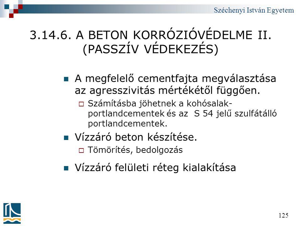 Széchenyi István Egyetem 125 3.14.6. A BETON KORRÓZIÓVÉDELME II. (PASSZÍV VÉDEKEZÉS)  A megfelelő cementfajta megválasztása az agresszivitás mértékét